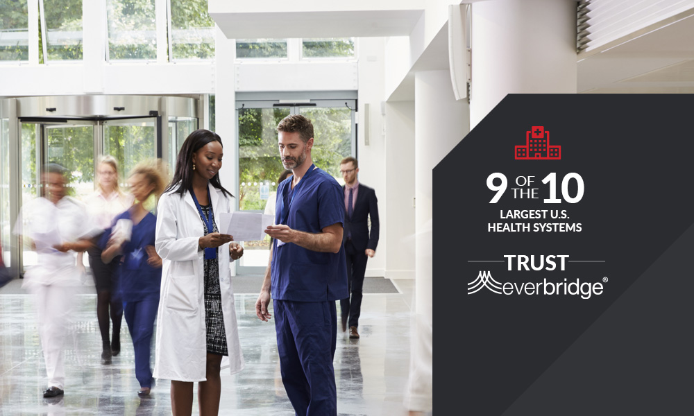 9 of the 10 largest U.S. healthcare systems trust Everbridge
